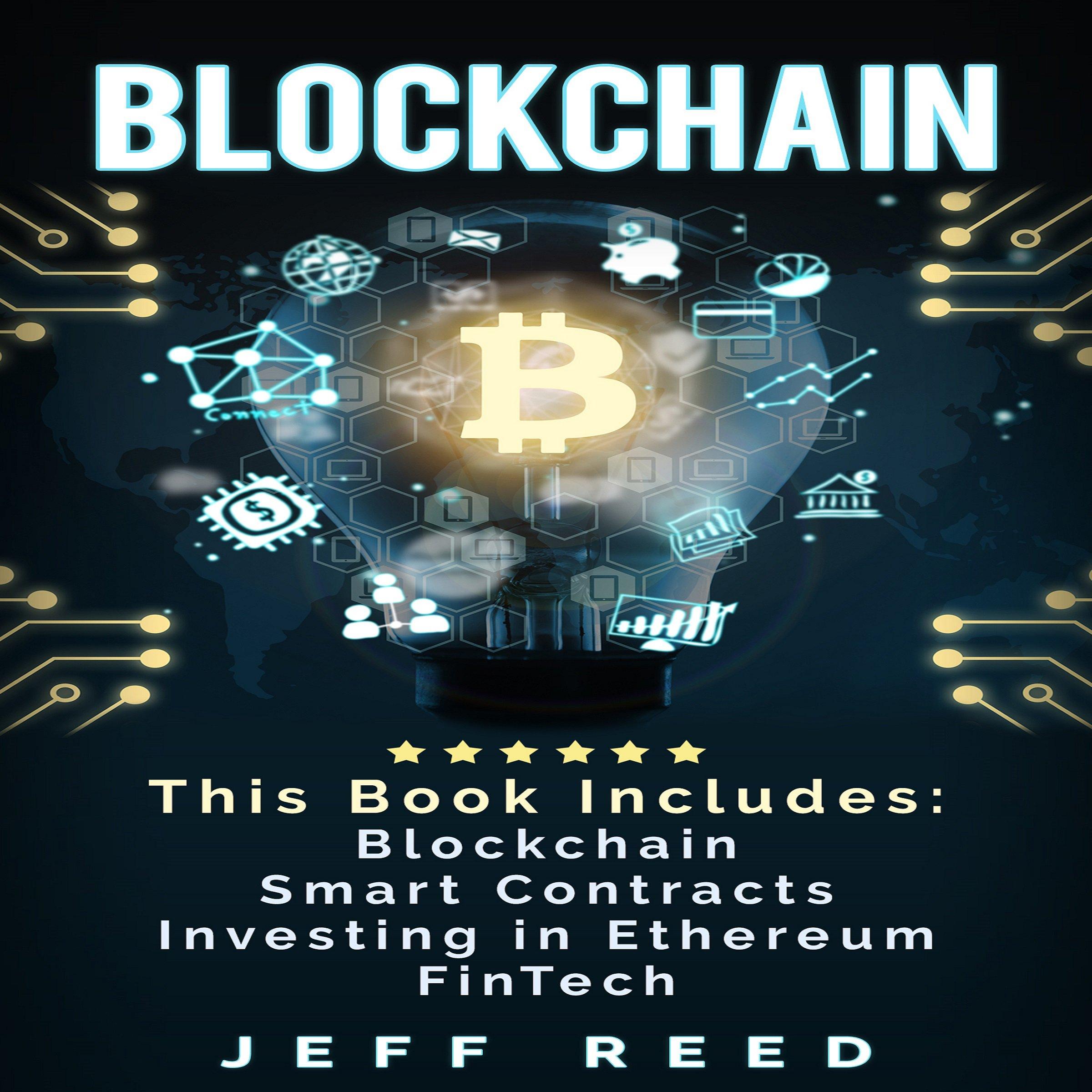 Blockchain: 4-in-1 Bundle: Blockchain, Smart Contracts, Investing in Ethereum, FinTech