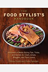 The Food Stylist's Handbook: Hundreds of Media Styling Tips, Tricks, and Secrets for Chefs, Artists, Bloggers, and Food Lovers Paperback