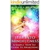 Step into Mindfulness: A Simple ''How To'' Guide to Awakening