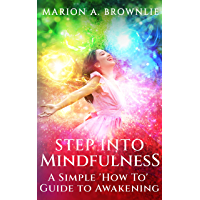 Step into Mindfulness: A Simple ''How To'' Guide to Awakening (English Edition)
