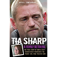 Tia Sharp - A Family Betrayal: The True Story of how a Step-Grandfather Murdered the Young Girl Who Trusted Him.
