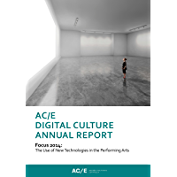 AC/E Digital Culture Annual Report 2014: Focus 2014: The Use of New Technologies in the Performing Arts (Anuario ACE Book 1)