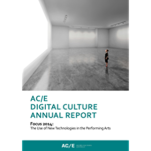 AC/E Digital Culture Annual Report 2014: Focus 2014: The Use of New Technologies in the Performing Arts (Anuario ACE…