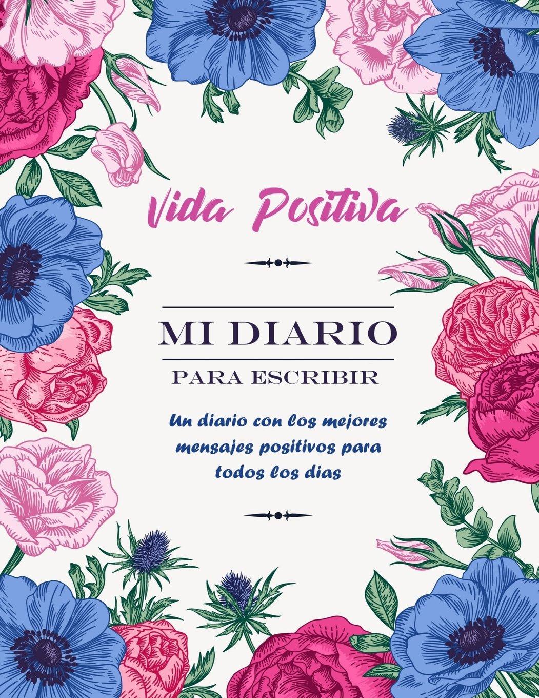 Vida Positiva - Mi Diario Para Escribir: Un Diario con Los ...