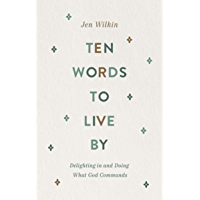 Ten Words to Live By: Delighting in and Doing What God Commands (English Edition)