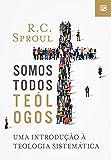 Somos Todos Teólogos. Uma Introdução à Teologia Sistemática