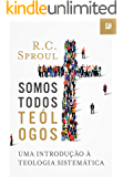 Somos Todos Teólogos: Uma introdução à Teologia Sistemática (Portuguese Edition)