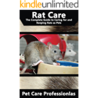 Rat Care: The Complete Guide to Caring for and Keeping Rats as Pets (Best Pet Care Practices)
