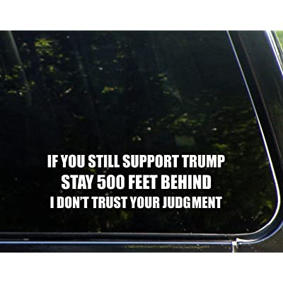 "If You Still Support Trump Stay 500 Feet Behind I Don't Trust Your Judgment - 8-3/4"" x 2-3/4"" - Vinyl Die Cut Decal/Bumper Sticker for Windows, Cars, Trucks, Laptops, Etc.: Automotive"