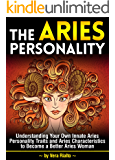 The Aries Personality: Understanding Your Own Innate Aries Personality Traits and Aries Characteristics to Become a Better Aries Woman