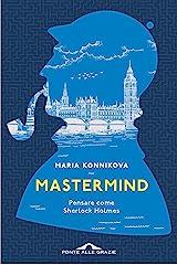 Mastermind: Pensare come Sherlock Holmes (Italian Edition) Kindle Edition