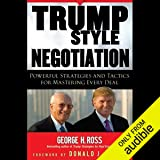 Trump Style Negotiation: Powerful Strategies and Tactics for Mastering Every Deal