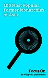Focus On: 100 Most Popular Former Monarchies of Asia: Qing Dynasty, Empire of Japan, Assyria, Ming Dynasty, Sikkim, Maratha Empire, Gupta Empire, Han Dynasty, ... Song Dynasty, etc. (English Edition)