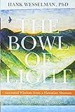 The Bowl of Light: Ancestral Wisdom from a Hawaiian Shaman