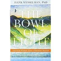 Bowl of Light: Ancestral Wisdom from a Hawaiian Shaman