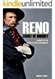 Reno Court of Inquiry: Conduct at the Battle of the Little Bighorn: (Annotated)