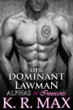 Her Dominant Lawman: First Time Older Man Younger Woman Erotic Romance (Alphas & Innocents)