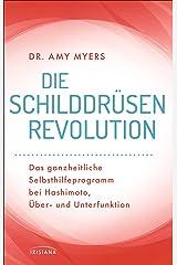 Die Schilddrüsen-Revolution: Das ganzheitliche Selbsthilfeprogramm bei Hashimoto, Über- und Unterfunktion (German Edition) Kindle Edition