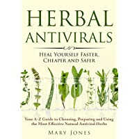 Herbal Antivirals: Heal Yourself Faster, Cheaper and Safer (Your A-Z Guide to Choosing...