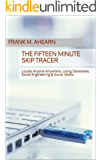 The Fifteen Minute Skip Tracer: Locate Anyone Anywhere, Using Databases, Social Engineering & Social Media (Fifteen Minutes) (English Edition)