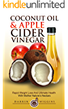 Coconut Oil & Apple Cider Vinegar: Rapid Weight Loss And Ultimate Health With Mother Nature's Nectars (Coconut Oil For Weight Loss, Health & Beauty) (Coconut Oil Hacks, Benefits and Recipes)