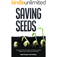 Saving Seeds: The Complete Guide to Starting, Growing and Storing Vegetables, Fruits, Herbs and Flowers Seeds