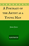A Portrait of the Artist as a Young Man: By James Joyce - Illustrated
