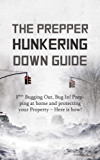 Prepper: The Prepper Hunkering Down Guide: F*** Bugging Out, Bug In! Prepping at Home and Protecting Your Property - Here is how! (English Edition)