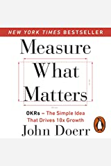 Measure What Matters: OKRs: The Simple Idea That Drives 10x Growth Audible Audiobook
