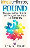 FOUND: Rediscovering Your Dreams, Your Voice, and Your Life in 15 Minutes a Day