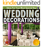 Wedding Decorations : An Illustrated Picture Guide Book: Wedding Decoration Inspirations and Ideas for  Your Most Special Day (wedding decor, wedding decorating, ... design) (Weddings by Sam Siv Book 10)