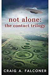 Not Alone: The Contact Trilogy: Complete Box Set (Books 1-3 of the Groundbreaking Alien Sci-Fi Series) (Not Alone Trilogies Boxset Book 1) Kindle Edition