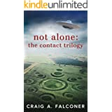 Not Alone: The Contact Trilogy: Complete Box Set (Books 1-3 of the Groundbreaking Alien Sci-Fi Series) (Not Alone Trilogies B