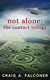 Not Alone: The Contact Trilogy: Complete Box Set (Books 1-3 of the Groundbreaking Alien Sci-Fi Series) (English Edition)