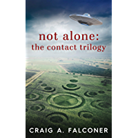 Not Alone: The Contact Trilogy: Complete Box Set (Books 1-3 of the Groundbreaking Alien Sci-Fi Series) (Not Alone…