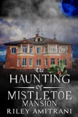 The Haunting of Mistletoe Mansion Kindle Edition
