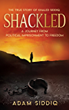SHACKLED: A Journey From Political Imprisonment To Freedom
