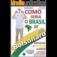 COMO SERIA O BRASIL SE BOLSONARO GANHASSE A ELEIÇÃO 2018? (Edição Única Livro 1)