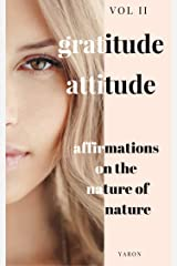 15-Page Greeting Card: Gratitude Attitude: Affirmations on the Elements of Nature: Powerful Affirmations Of Giving Thanks To Nature On Stunning Backgrounds (Greetitude eCard Series Book 2) Kindle Edition