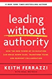 Leading Without Authority: How the New Power of Co-Elevation Can Break Down Silos, Transform Teams, and Reinvent…