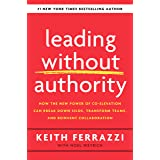 Leading Without Authority: How the New Power of Co-Elevation Can Break Down Silos, Transform Teams, and Reinvent Collaboratio