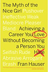 The Myth of the Nice Girl: Achieving a Career You Love Without Becoming a Person You Hate Kindle Edition