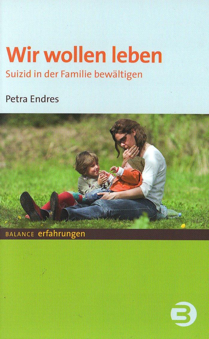 Wir wollen leben: Suizid in der Familie bewältigen (BALANCE Erfahrungen)