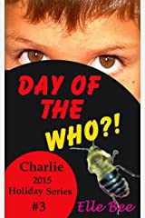 Day of the WHO?!: A Wonderful Entry into the Day of the Dead! (Charlie 2015 Holiday Series Book 3) Kindle Edition