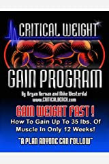 Critical Weight Gain Program: How to Gain Up to 35 lbs of Muscle in Only 12 Weeks Kindle Edition