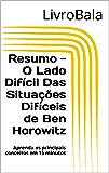Resumo - O Lado Difícil Das Situações Difíceis de Ben Horowitz: Aprenda os principais conceitos em 15 minutos