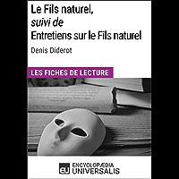 Le Fils naturel, suivi de Entretiens sur le Fils naturel de Denis Diderot: Les Fiches de lecture d'Universalis (French Edition)
