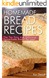 Homemade Bread Recipes: The Top Easy and Delicious Homemade Bread Recipes! (English Edition)