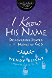 I Know His Name: Discovering Power in the Names of God (InScribed Collection)