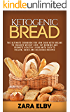 Ketogenic Bread: The Ultimate Cookbook for Low Carb Keto Breads to Enhance Weight Loss, Fat Burning and Promote Healthy Living with Easy to Follow, Quick and Delicious Recipes!